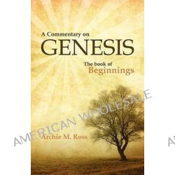 A Commentary on Genesis by Archie M Ross, 9781897117323.