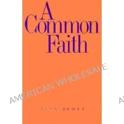 A Common Faith, Terry Lectures (Paperback) by John Dewey, 9780300000696.
