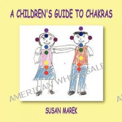 A Children's Guide to Chakras by author Susan Marek, 9780578007410.