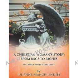 A Christian Woman's Story, From Rags to Riches by Julianne Branch-Lindsey, 9781628713275.