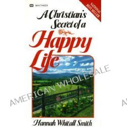 A Christian's Secret of a Happy Life by Hannah Whitall Smith, 9780883681329.