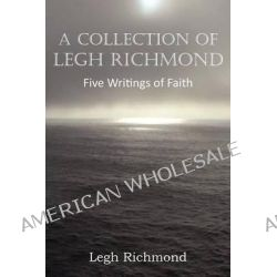 A Collection of Legh Richmond, Five Writings of Faith by Legh Richmond, 9781612036816.