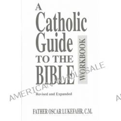 A Catholic Guide to the Bible Workbook, Workbook by Father Oscar Lukefahr, 9780764802027.