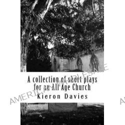 A Collection of Short Plays for an All Age Church by Kieron Ja Davies, 9781497446700.