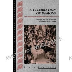 A Celebration of Demons, Exorcism and the Aesthetics of Healing in Sri Lanka by Bruce Kapferer, 9780854966042.