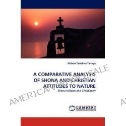 A Comparative Analysis of Shona and Christian Attitudes to Nature by Nisbert Taisekwa Taringa, 9783843378642.