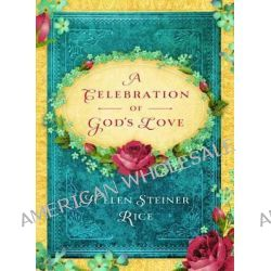 A Celebration of God's Love, A Keepsake Devotional Featuring the Inspirational Poetry of Helen Steiner Rice by Helen Steiner Rice, 9781616269357.