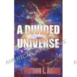 A Divided Universe by Vernon L Anley, 9781910104071.