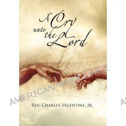 A Cry Unto the Lord by Rev Charles Valentine Jr, 9781465341594.