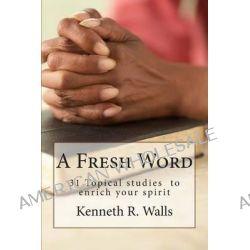 A Fresh Word, 31 Day Devotional by Kenneth R Walls, 9780615858234.