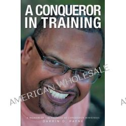 A Conqueror in Training by Darrin D Payne, 9781628397833.
