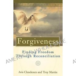 A Forgiveness That Heals, Finding Freedom through Reconciliation by Avis Clendenen, 9780824519643.