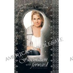 A Fascination with Forward, A Fascination with Forward by Deborah Candler, 9781466992726.