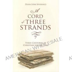 A Cord of Three Strands, Three Centuries of Christian Love Letters by Diana Lynn Severance, 9781845509507.