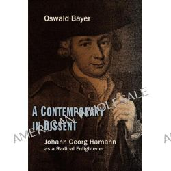 A Contemporary in Dissent, Johann Georg Hamann as a Radical Enlightener by Oswald Bayer, 9780802866707.