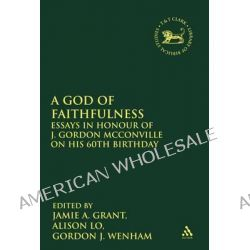 A God of Faithfulness, Essays in Honour of J. Gordon McConville on His 60th Birthday by Alison Lo, 9780567264367.