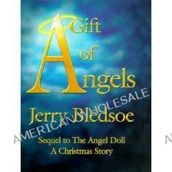 A Gift of Angels, Sequel to the Angel Doll, a Christmas Story by Jerry Bledsoe, 9781878086808.