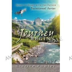 A Heart to Heart with the Father, The Journey Begins by Clarice Fowler, 9781456838881.