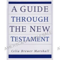 A Guide Through the New Testament by Celia Brewer Marshall, 9780664254841.