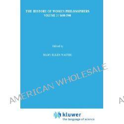 A History of Women Philosophers, Modern Women Philosophers, 1600-1900 Volume 3 by Mary Ellen Waithe, 9780792309307.