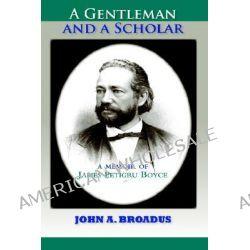 A Gentleman and a Scholar, Memoir of James P. Boyce by John A Broadus, 9781932474565.