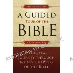 A Guided Tour of the Bible, A One-Year Journey Through 365 Key Chapters of the Bible by Kenneth Boa, 9780830856770.