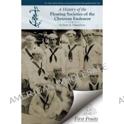 A History of the Floating Societies of the Christian Endeavor by Robert a Danielson, 9781621711421.