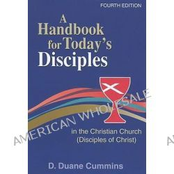 A Handbook for Today's Disciples in the Christian Church (Disciples of Christ) by D Duane Cummins, 9780827214712.