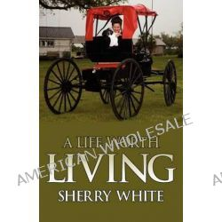 A Life Worth Living by Sherry White, 9781600475054.