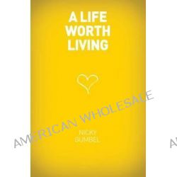 A Life Worth Living by Nicky Gumbel, 9781934564400.