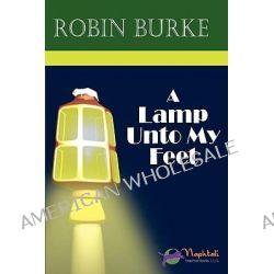 A Lamp Unto My Feet by Robin Burke, 9780615300481.