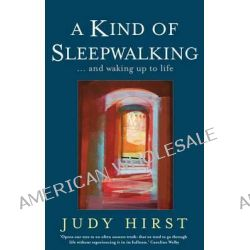 A Kind of Sleepwalking, And Waking Up to Life by Judy Hirst, 9780232528770.