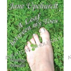A Leaf Between My Toes, Finding Wonder by Jane Upchurch, 9781907509568.