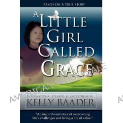A Little Girl Called Grace by Kelly Baader, 9781619963757.