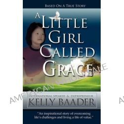 A Little Girl Called Grace by Kelly Baader, 9781619963764.