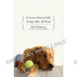 A Love-Driven Life, Cody, Me, & God by Rick Hathaway, 9781606048214.