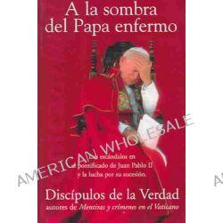 a la Sombra del Papa Enfermo by de La Verdad Discipulos, 9788466604789.