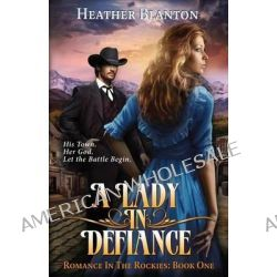 A Lady in Defiance, Romance in the Rockies 1 by Heather Frey Blanton, 9780982002759.