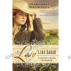 A Lady Like Sarah, A Rocky Creek Romance by Margaret Brownley, 9781595548092.
