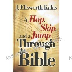 A Hop, Skip and a Jump Through the Bible by Ellsworth J. Kalas, 9780687644469.