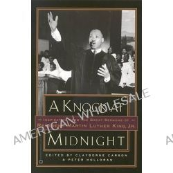 A Knock at Midnight, Inspiration from the Great Sermons of Reverend Martin Luther King, Jr. by Clayborne Carson, 9780446675543.