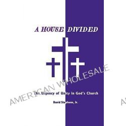 A House Divided, The Urgency of Unity in God's Church by David L., Jr. Stephens, 9780979778018.