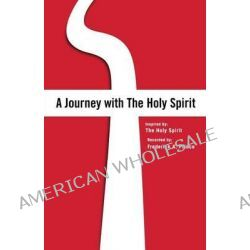 A Journey with the Holy Spirit, Inspired By: The Holy Spirit by Frederick a Prince, 9781484914571.