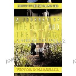 A Journey of the Bold and the Young, Living on the Edge by Victor D. Marshall, 9781452001302.