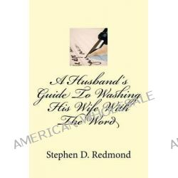 A Husband's Guide to Washing His Wife with the Word by MR Stephen D Redmond, 9781502429674.