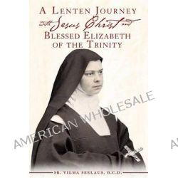 A Lenten Journey with Jesus Christ and Blessed Elizabeth of the Trinity by Sr Vilma Seelaus, 9781936855025.
