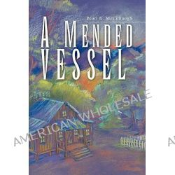 A Mended Vessel by Pearl Mccullough, 9781441573711.