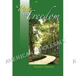 A Path to Freedom by Anthony T Padovano, 9781484957325.