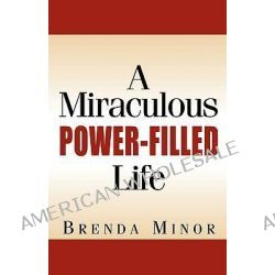 A Miraculous Power-Filled Life by Brenda Minor, 9781591608356.