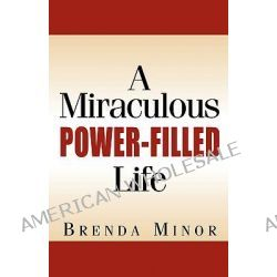 A Miraculous Power-Filled Life by Brenda Minor, 9781591608363.